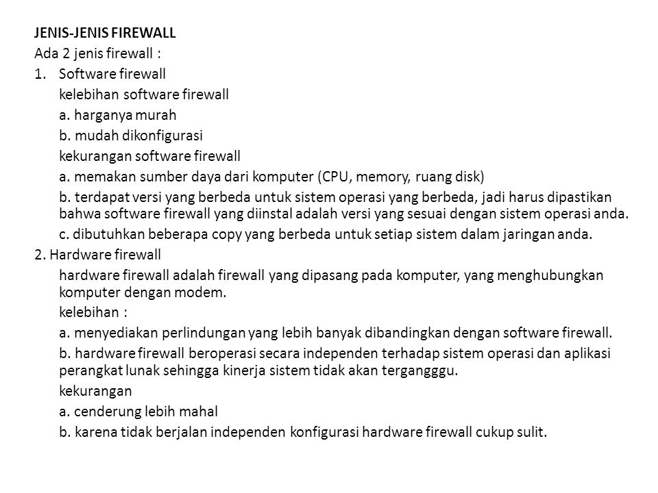 JENIS-JENIS FIREWALL Ada 2 jenis firewall : 1.Software firewall kelebihan software firewall a. harganya murah b. mudah dikonfigurasi kekurangan softwa