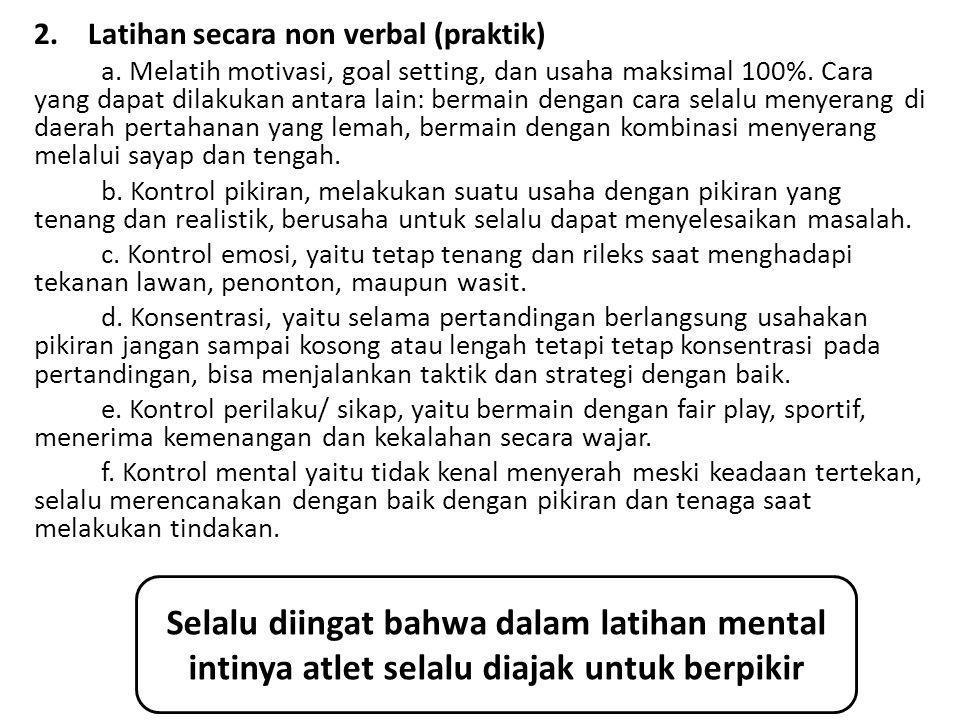 2.Latihan secara non verbal (praktik) a. Melatih motivasi, goal setting, dan usaha maksimal 100%. Cara yang dapat dilakukan antara lain: bermain denga