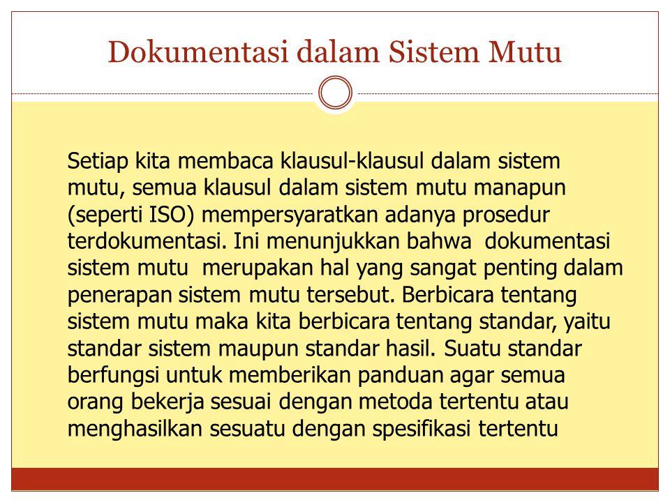 Dokumentasi dalam Sistem Mutu Setiap kita membaca klausul-klausul dalam sistem mutu, semua klausul dalam sistem mutu manapun (seperti ISO) mempersyara