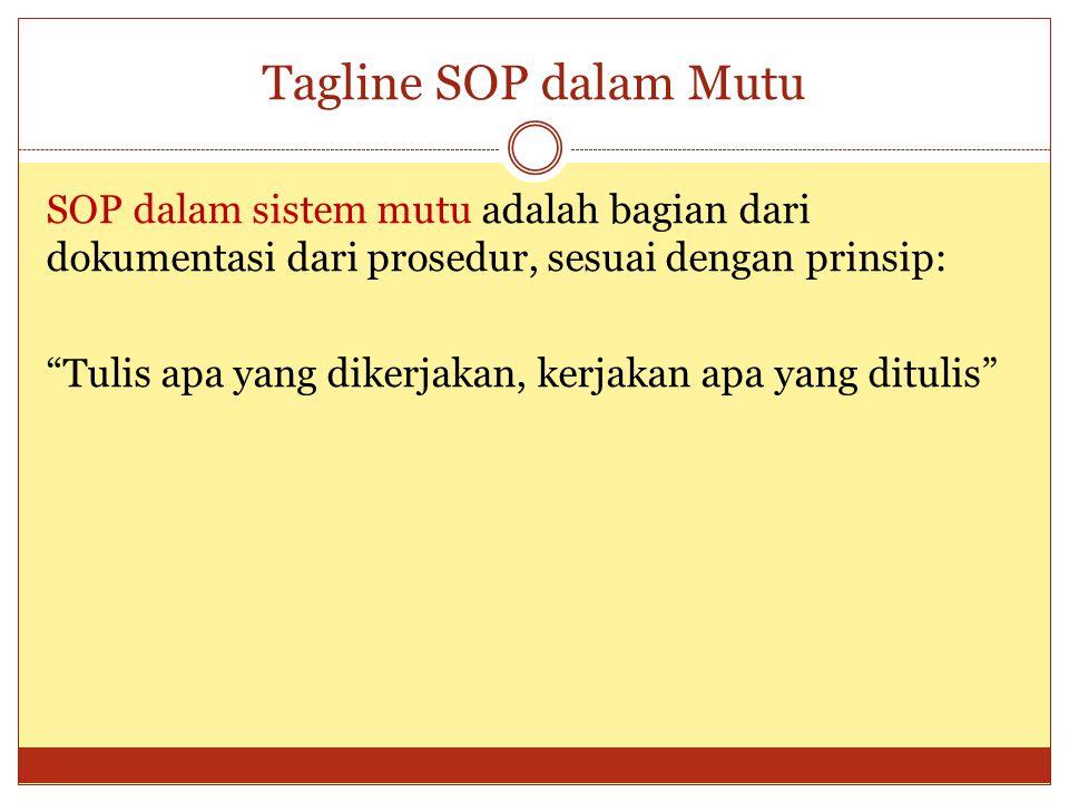 """Tagline SOP dalam Mutu SOP dalam sistem mutu adalah bagian dari dokumentasi dari prosedur, sesuai dengan prinsip: """"Tulis apa yang dikerjakan, kerjakan"""