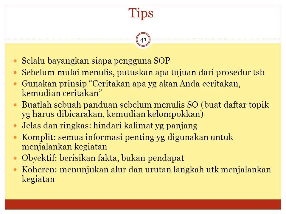 """Tips 41 Selalu bayangkan siapa pengguna SOP Sebelum mulai menulis, putuskan apa tujuan dari prosedur tsb Gunakan prinsip """"Ceritakan apa yg akan Anda c"""