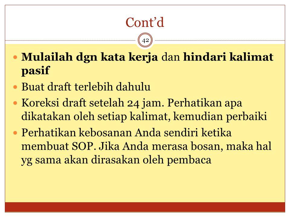 Cont'd 42 Mulailah dgn kata kerja dan hindari kalimat pasif Buat draft terlebih dahulu Koreksi draft setelah 24 jam. Perhatikan apa dikatakan oleh set