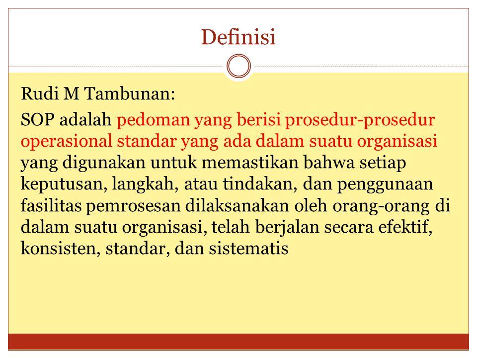 Definisi Rudi M Tambunan: SOP adalah pedoman yang berisi prosedur-prosedur operasional standar yang ada dalam suatu organisasi yang digunakan untuk me