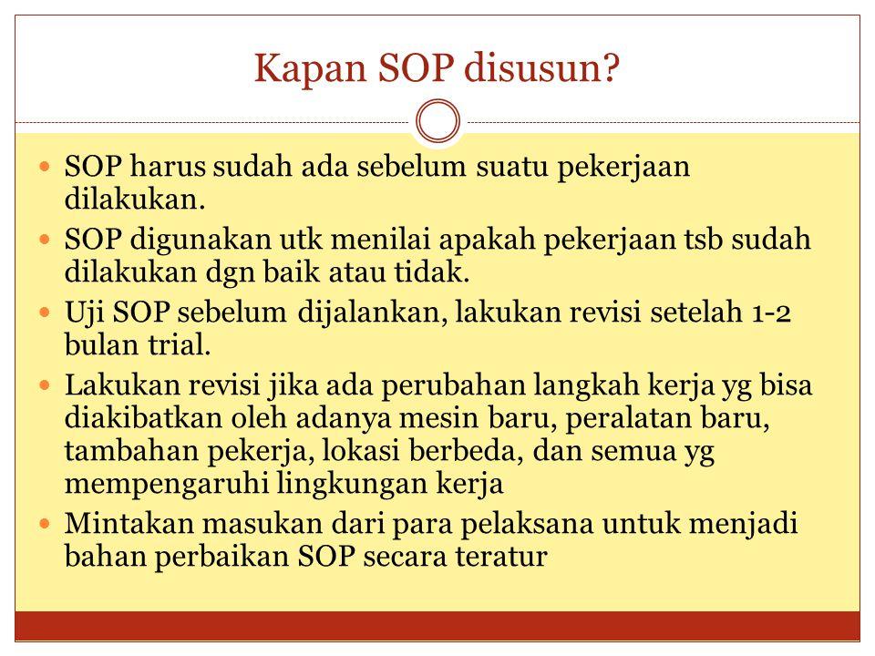 Kapan SOP disusun? SOP harus sudah ada sebelum suatu pekerjaan dilakukan. SOP digunakan utk menilai apakah pekerjaan tsb sudah dilakukan dgn baik atau
