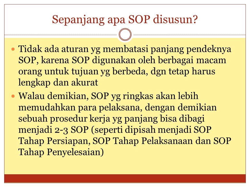 Sepanjang apa SOP disusun? Tidak ada aturan yg membatasi panjang pendeknya SOP, karena SOP digunakan oleh berbagai macam orang untuk tujuan yg berbeda