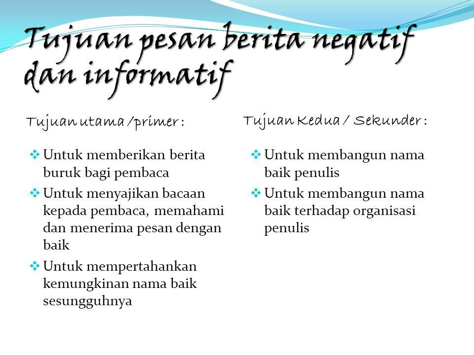 Tujuan pesan berita negatif dan informatif Tujuan utama /primer : Tujuan Kedua / Sekunder :  Untuk memberikan berita buruk bagi pembaca  Untuk menya
