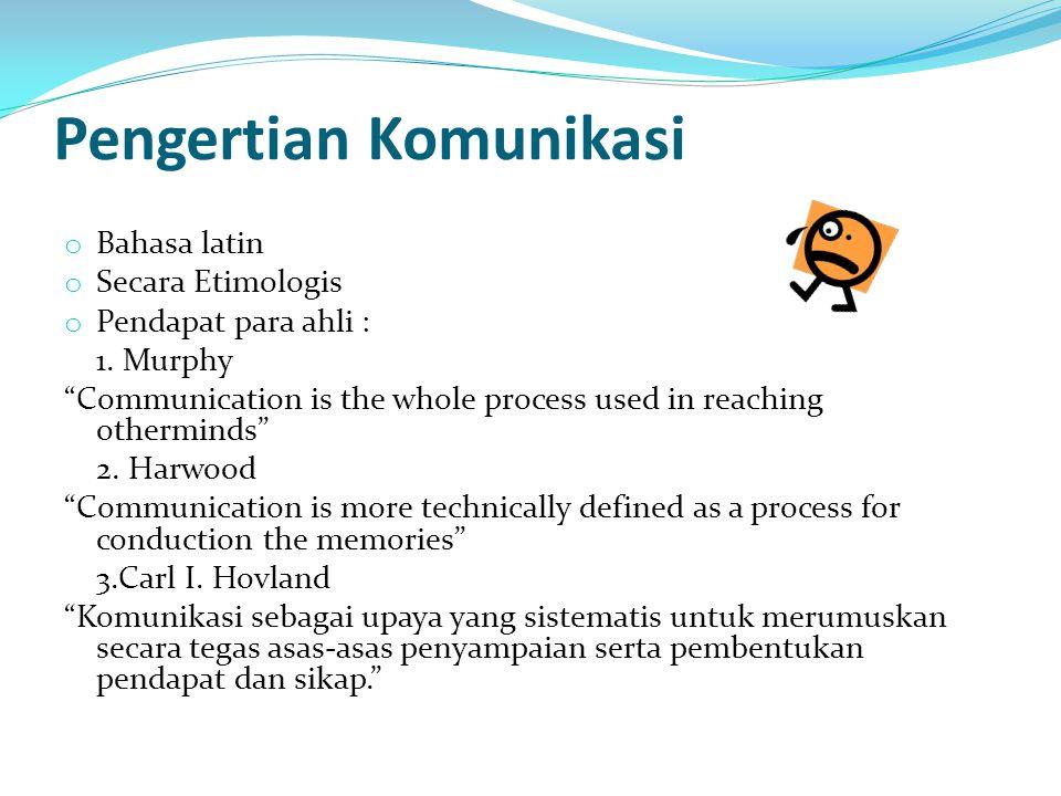 "Pengertian Komunikasi o Bahasa latin o Secara Etimologis o Pendapat para ahli : 1. Murphy ""Communication is the whole process used in reaching othermi"