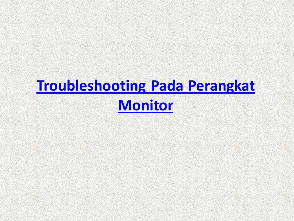 Troubleshooting Pada Perangkat Monitor