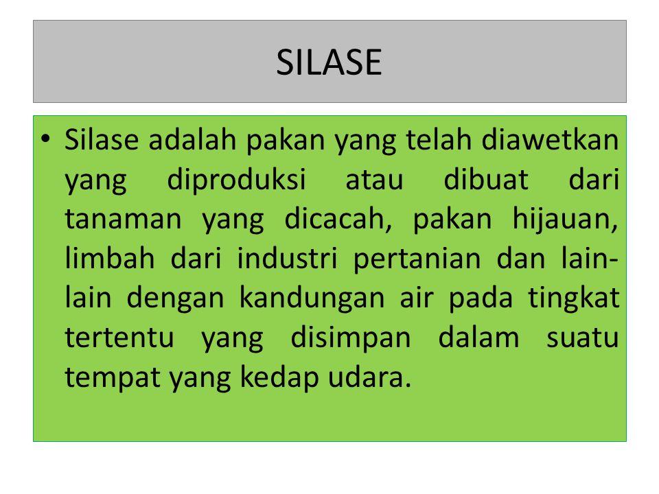 SILASE Silase adalah pakan yang telah diawetkan yang diproduksi atau dibuat dari tanaman yang dicacah, pakan hijauan, limbah dari industri pertanian d