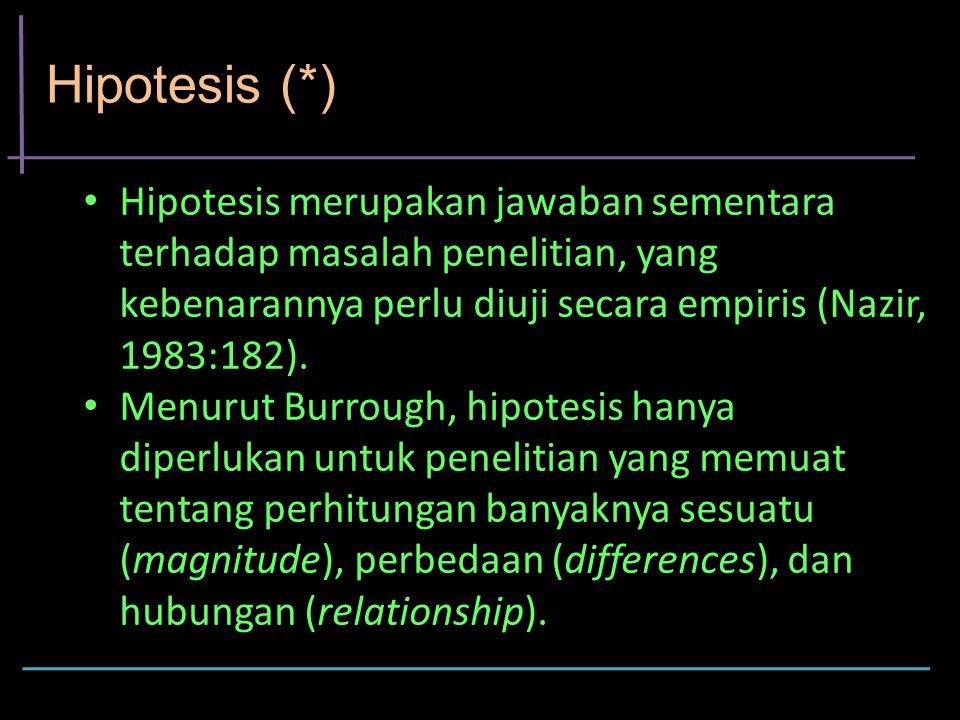 Hipotesis (*) Hipotesis merupakan jawaban sementara terhadap masalah penelitian, yang kebenarannya perlu diuji secara empiris (Nazir, 1983:182). Menur
