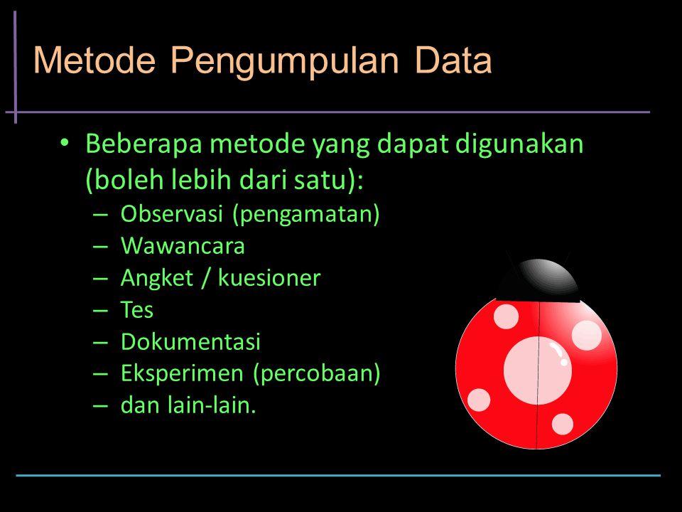 Metode Pengumpulan Data Beberapa metode yang dapat digunakan (boleh lebih dari satu): – Observasi (pengamatan) – Wawancara – Angket / kuesioner – Tes – Dokumentasi – Eksperimen (percobaan) – dan lain-lain.