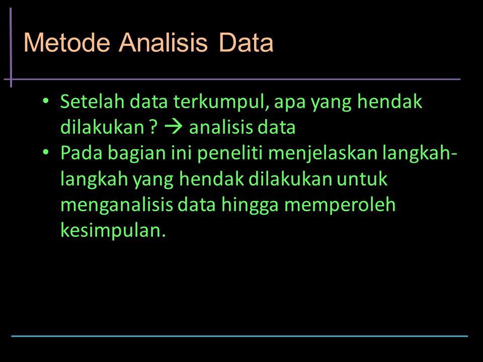 Metode Analisis Data Setelah data terkumpul, apa yang hendak dilakukan ?  analisis data Pada bagian ini peneliti menjelaskan langkah- langkah yang he