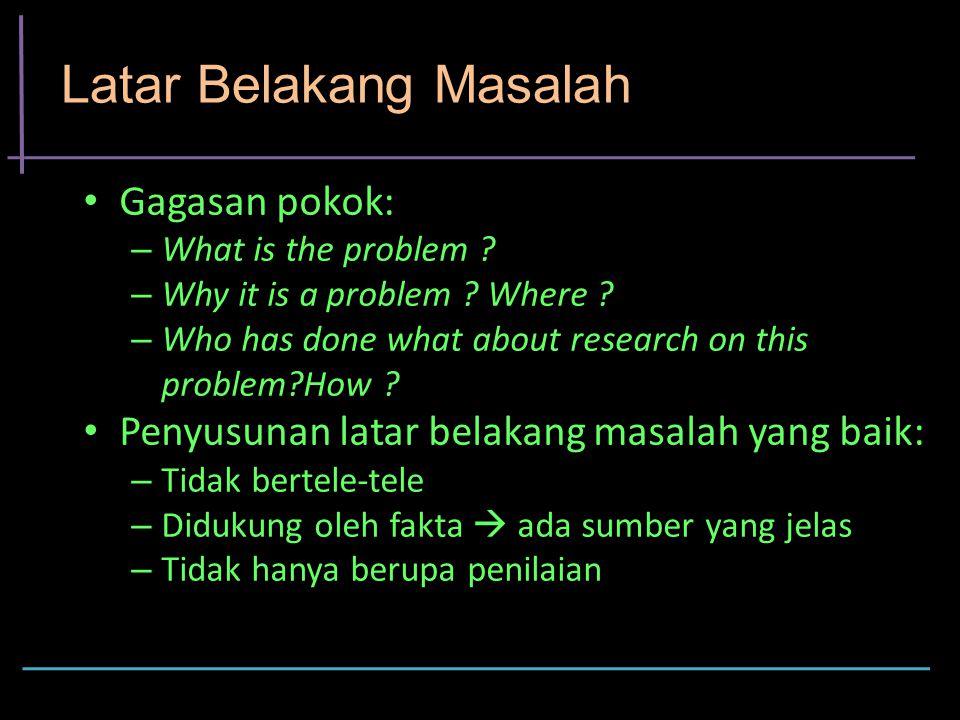 Latar Belakang Masalah Gagasan pokok: – What is the problem .