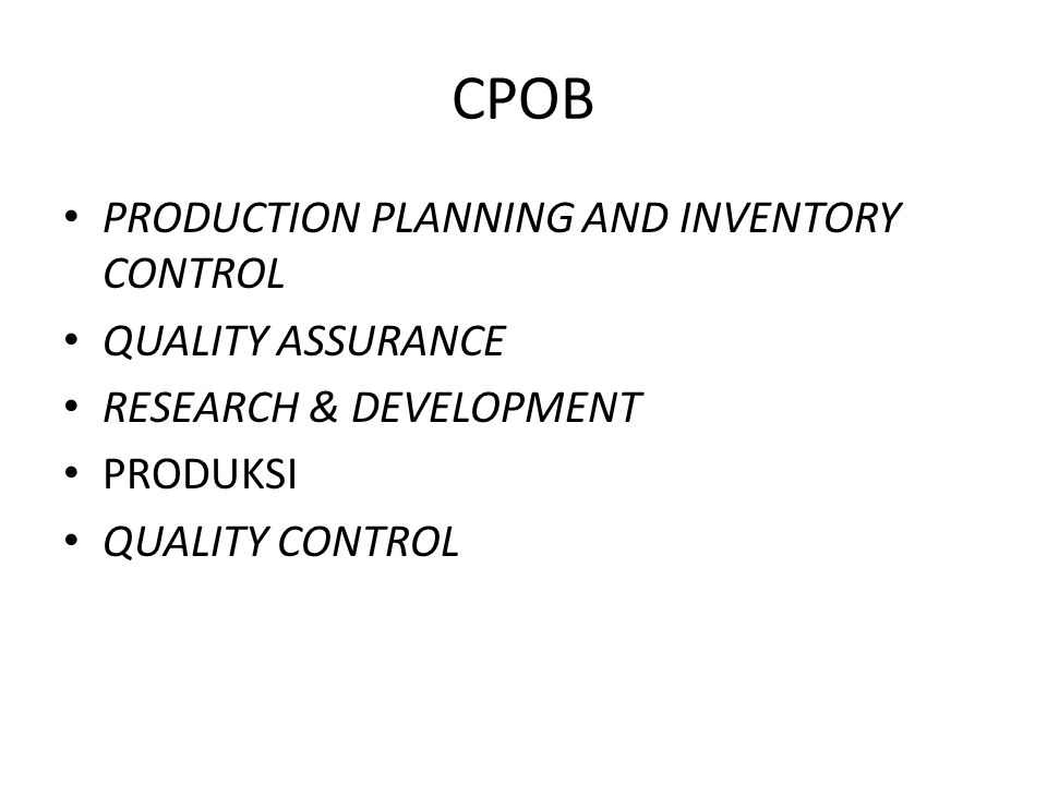 CPOB PRODUCTION PLANNING AND INVENTORY CONTROL QUALITY ASSURANCE RESEARCH & DEVELOPMENT PRODUKSI QUALITY CONTROL