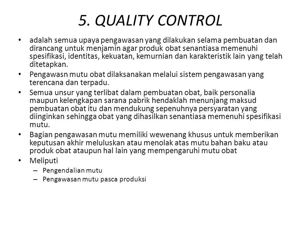 Bagian Pengendalian Mutu bertanggung jawab atas Pemeriksaan Bahan Awal (bahan baku dan bahan kemas) Pemeriksaan dalam Proses (IPC) Pemeriksaan ProdukJ adi Pemeriksaan Sarana Produksi (Infrastruktur) Pemeriksaan validasi (proses, metode analisis, Clean validasi) Pemeriksaan stabilitas Pemeriksaan pemrosesan ulang Pengelolaan sistem sampling Pengelolaan reagensia, refference standar, sampel bahan baku / bahan kemas.