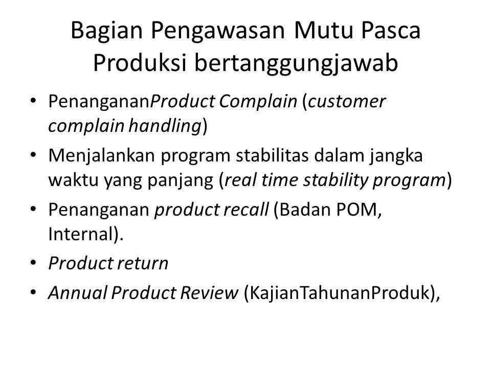 Bagian Pengawasan Mutu Pasca Produksi bertanggungjawab PenangananProduct Complain (customer complain handling) Menjalankan program stabilitas dalam ja