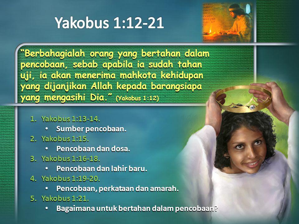 Yang pertama, Yakobus menjelaskan bahwa Allah BUKANLAH sumber pencobaan.