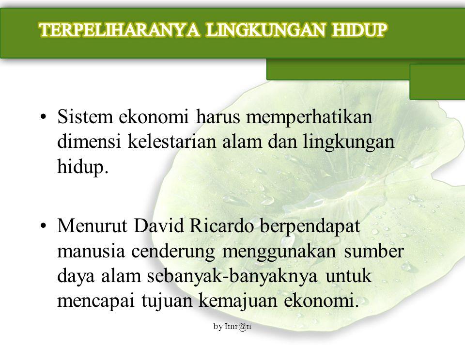 Sistem ekonomi harus memperhatikan dimensi kelestarian alam dan lingkungan hidup.