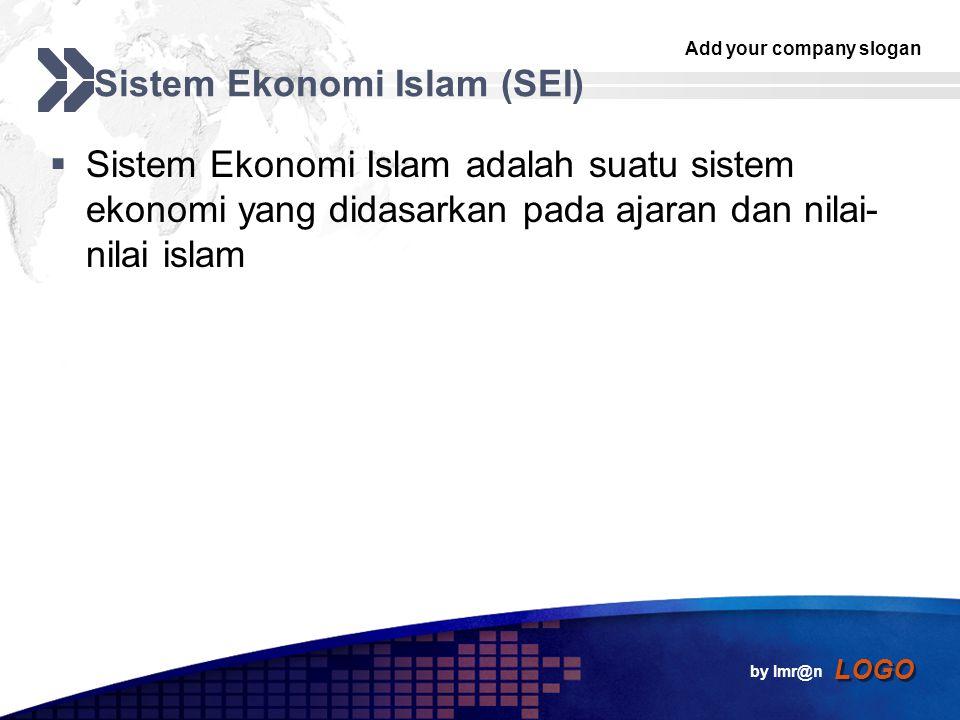 Add your company slogan LOGO Sistem Ekonomi Islam (SEI)  Sistem Ekonomi Islam adalah suatu sistem ekonomi yang didasarkan pada ajaran dan nilai- nilai islam by Imr@n