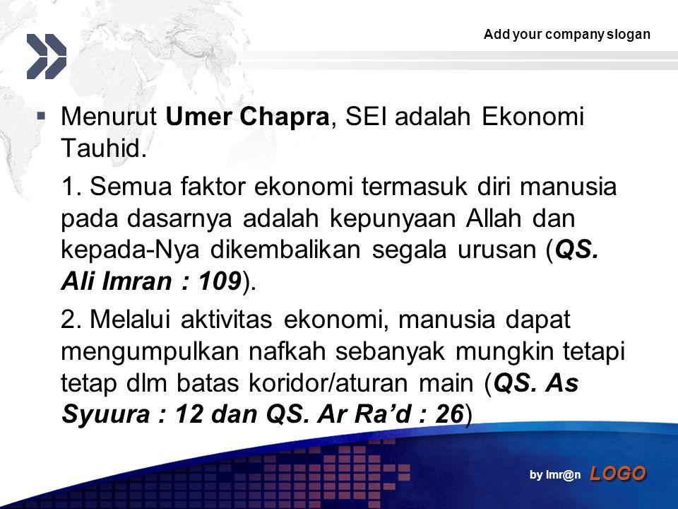 Add your company slogan LOGO  Menurut Umer Chapra, SEI adalah Ekonomi Tauhid.