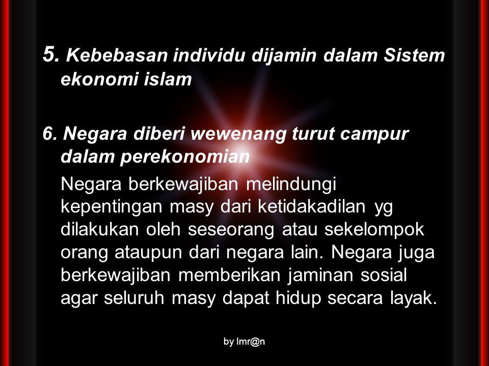 5.Kebebasan individu dijamin dalam Sistem ekonomi islam 6.
