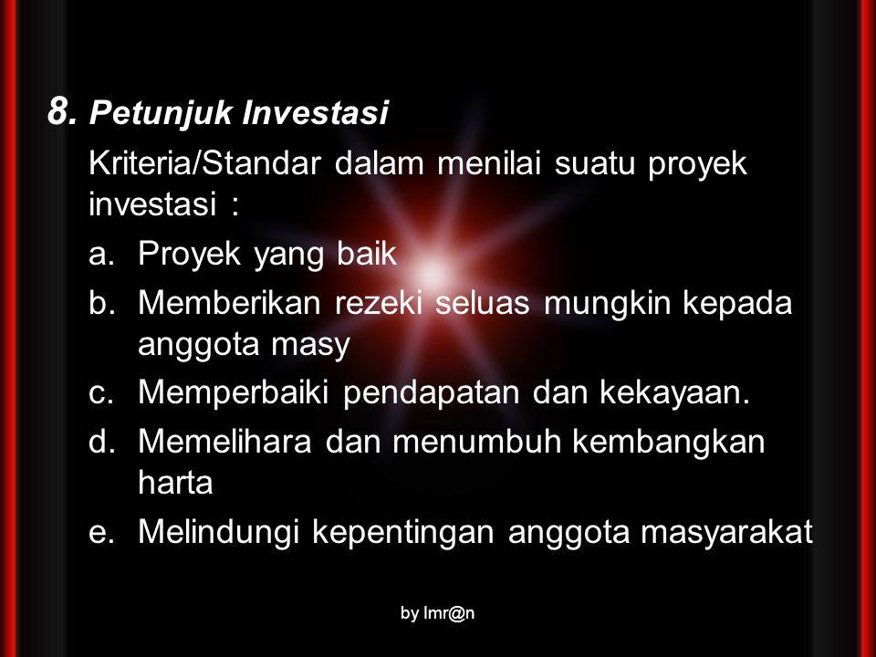8. Petunjuk Investasi Kriteria/Standar dalam menilai suatu proyek investasi : a.Proyek yang baik b.Memberikan rezeki seluas mungkin kepada anggota mas