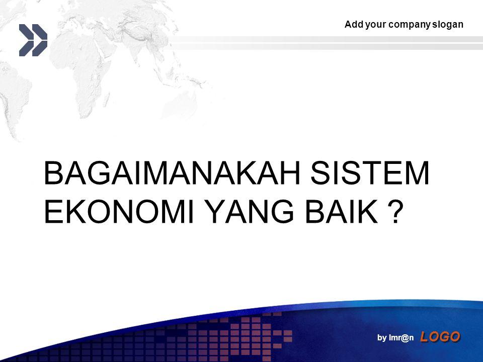 Add your company slogan LOGO BAGAIMANAKAH SISTEM EKONOMI YANG BAIK ? by Imr@n