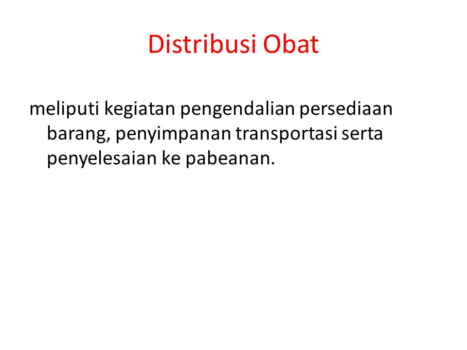 Distribusi Obat meliputi kegiatan pengendalian persediaan barang, penyimpanan transportasi serta penyelesaian ke pabeanan.