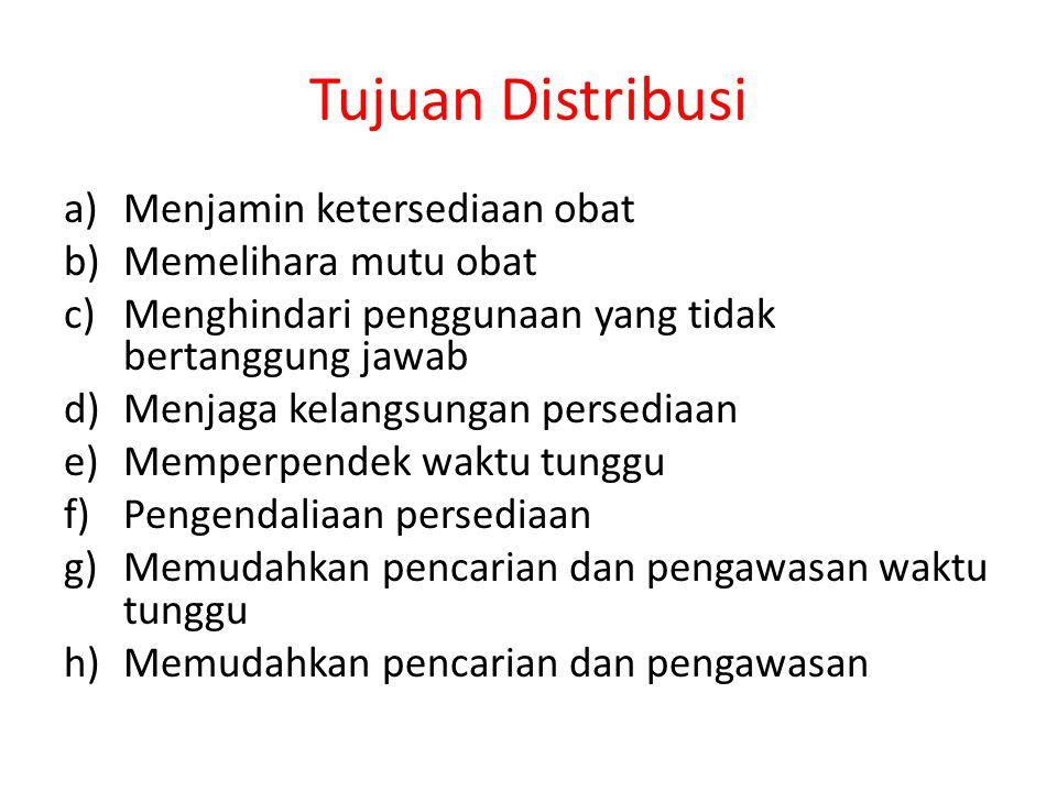 Tujuan Distribusi a)Menjamin ketersediaan obat b)Memelihara mutu obat c)Menghindari penggunaan yang tidak bertanggung jawab d)Menjaga kelangsungan per