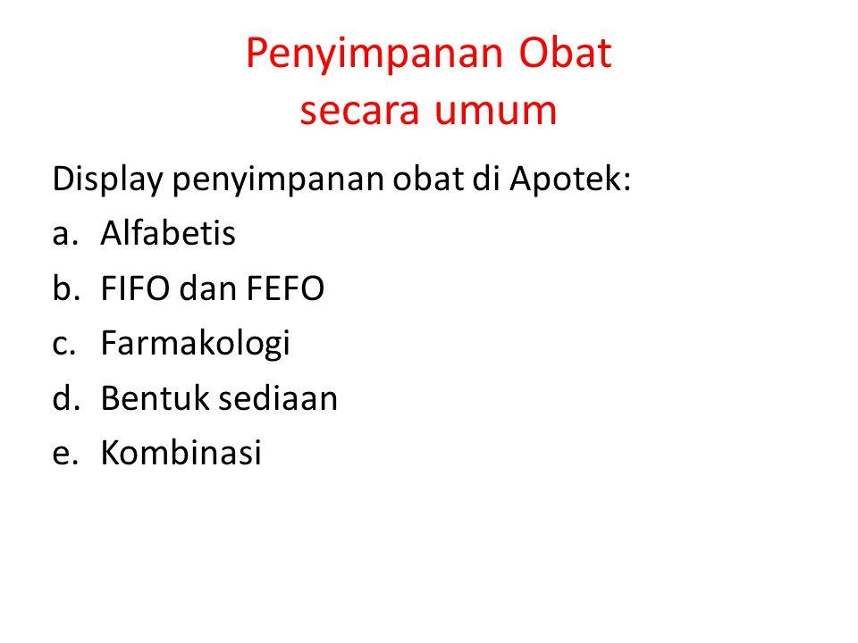 Penyimpanan Obat secara umum Display penyimpanan obat di Apotek: a.Alfabetis b.FIFO dan FEFO c.Farmakologi d.Bentuk sediaan e.Kombinasi