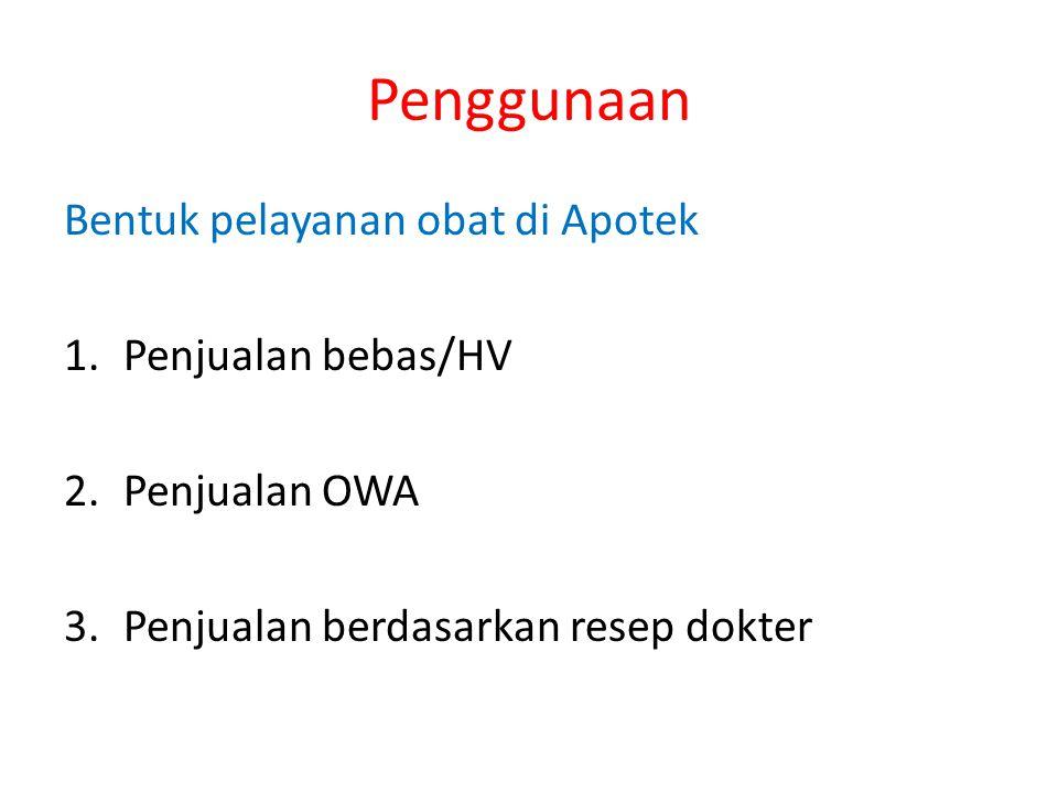 Penggunaan Bentuk pelayanan obat di Apotek 1.Penjualan bebas/HV 2.Penjualan OWA 3.Penjualan berdasarkan resep dokter
