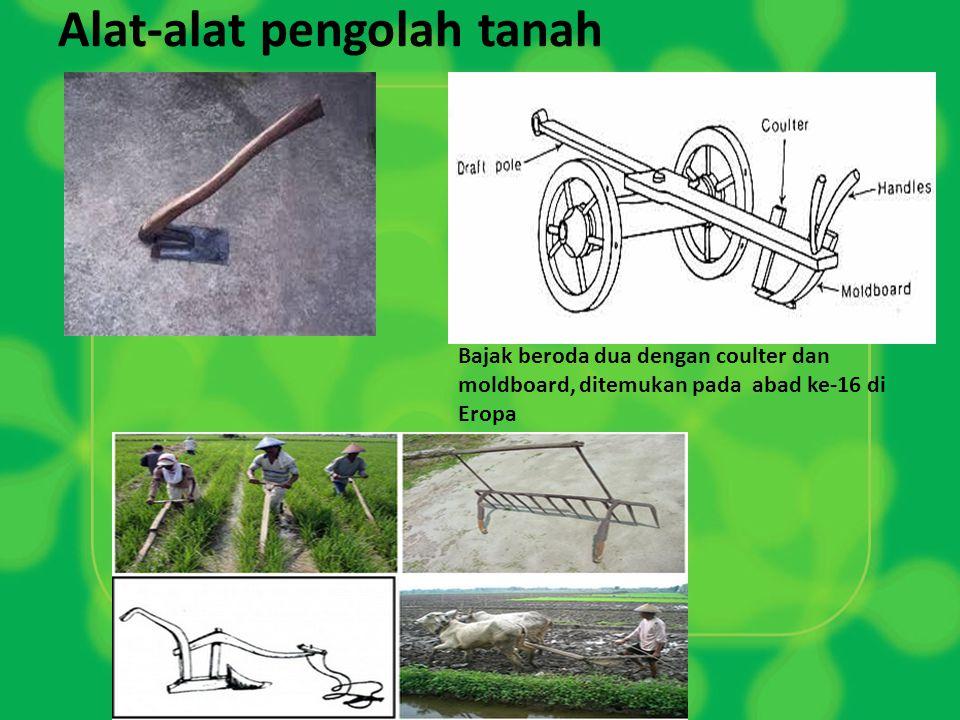 Alat-alat pengolah tanah Bajak beroda dua dengan coulter dan moldboard, ditemukan pada abad ke-16 di Eropa