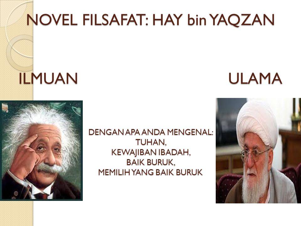 NOVEL FILSAFAT: HAY bin YAQZAN ILMUAN ULAMA DENGAN APA ANDA MENGENAL: TUHAN, KEWAJIBAN IBADAH, BAIK BURUK, MEMILIH YANG BAIK BURUK