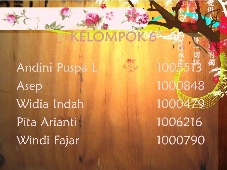 KELOMPOK 6 Andini Puspa L 1005513 Asep 1000848 Widia Indah 1000479 Pita Arianti 1006216 Windi Fajar 1000790