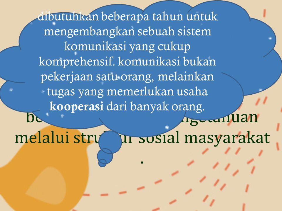 Pencapaian sistem komunikasi yang efektif membutuhkan perencanaan yang cermat berdasarkan pada pengetahuan melalui struktur sosial masyarakat.
