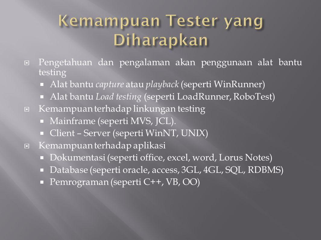  COLLARD [COL97A] menyatakan bahwa kemampuan tester dibedakan menjadi tiga grup besar, yaitu :  Kemampuan fungsional dari subyek yang menjadi acuan  Basis teknologi  Teknik – teknik testing dan QA