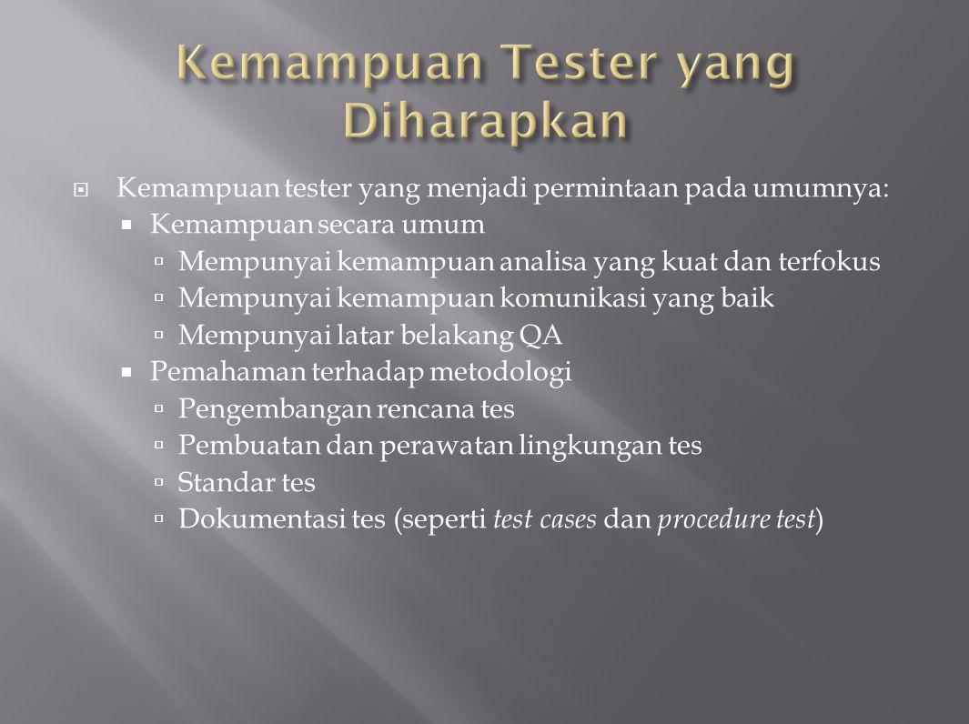 Pengetahuan akan pendekatan testing  Integration testing  Acceptance Testing  Stress / Volume Testing  Regression testing  Functional testing  End-To-End Testing  GUI Testing  Pengetahuan tentang sistem (berhubungan dengan pasar dari organisasi bersangkutan)  Perbankan/Keuangan  Produk Komersial  Telecom  Internet  Y2K