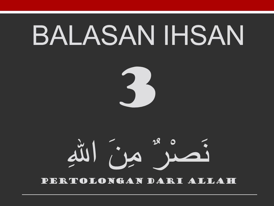 BALASAN IHSAN 3 نَصْرٌ مِنَ اللهِ Pertolongan dari allah