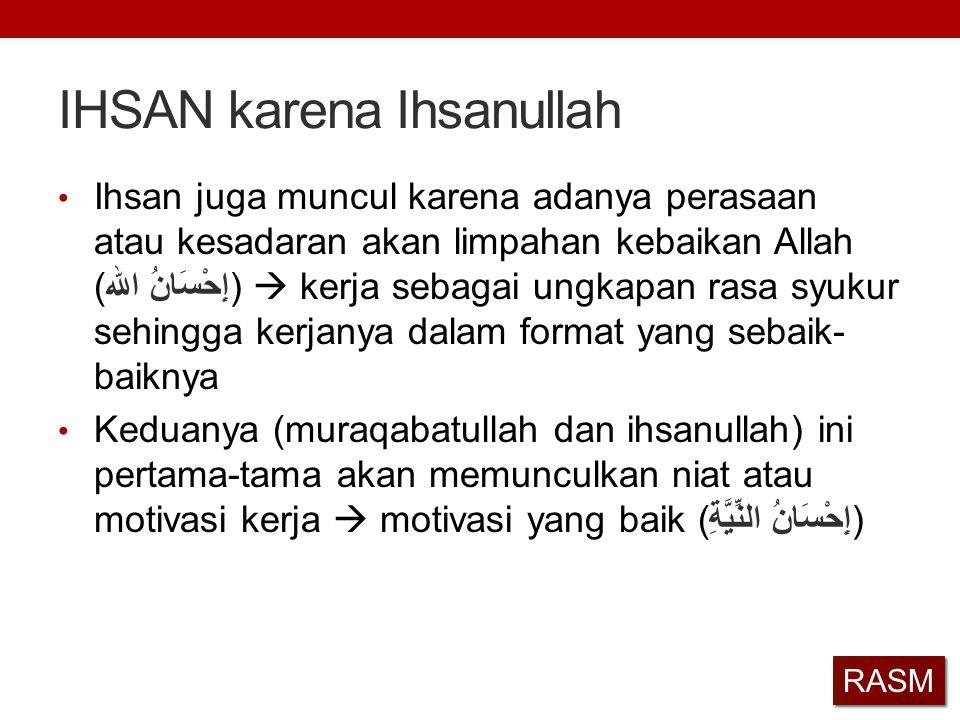 IHSAN karena Ihsanullah Ihsan juga muncul karena adanya perasaan atau kesadaran akan limpahan kebaikan Allah (إِحْسَانُ الله)  kerja sebagai ungkapan