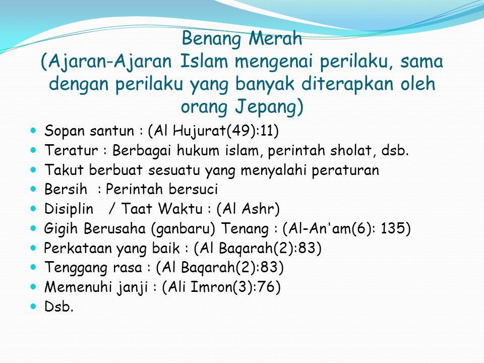 Benang Merah (Ajaran-Ajaran Islam mengenai perilaku, sama dengan perilaku yang banyak diterapkan oleh orang Jepang) Sopan santun : (Al Hujurat(49):11)