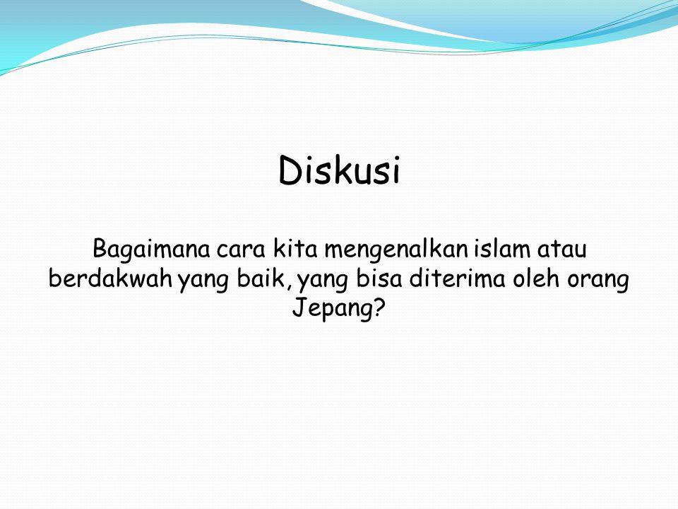 Diskusi Bagaimana cara kita mengenalkan islam atau berdakwah yang baik, yang bisa diterima oleh orang Jepang?