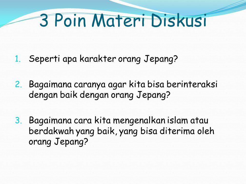 3 Poin Materi Diskusi 1. Seperti apa karakter orang Jepang? 2. Bagaimana caranya agar kita bisa berinteraksi dengan baik dengan orang Jepang? 3. Bagai