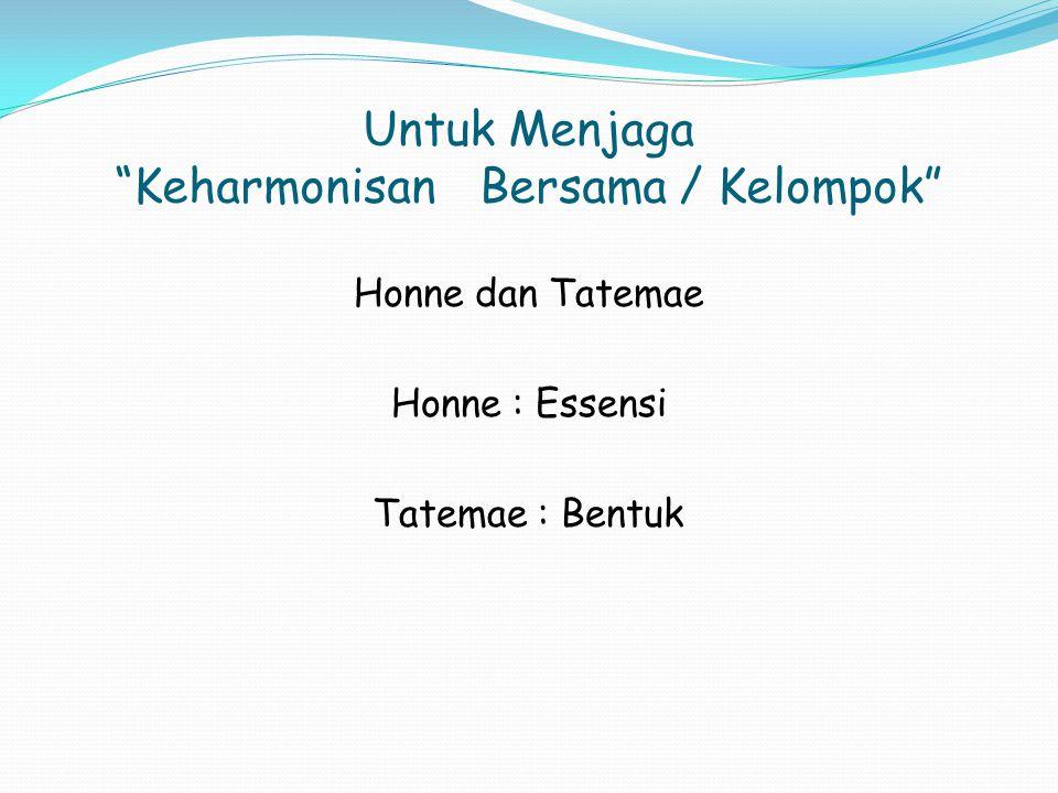 """Untuk Menjaga """"Keharmonisan Bersama / Kelompok"""" Honne dan Tatemae Honne : Essensi Tatemae : Bentuk"""