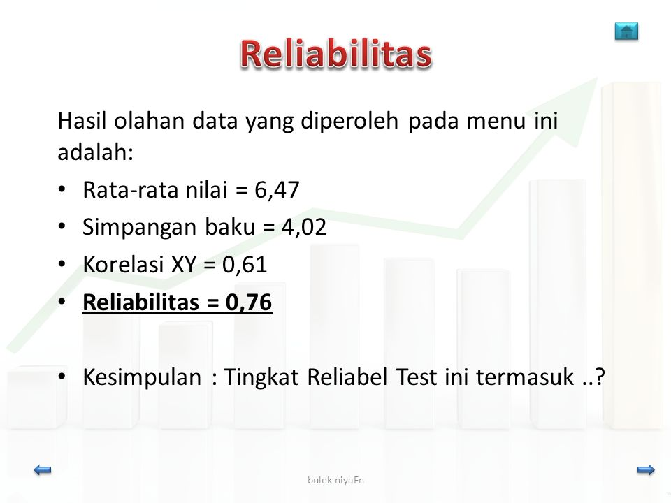 bulek niyaFn Hasil olahan data yang diperoleh pada menu ini adalah: Rata-rata nilai = 6,47 Simpangan baku = 4,02 Korelasi XY = 0,61 Reliabilitas = 0,7