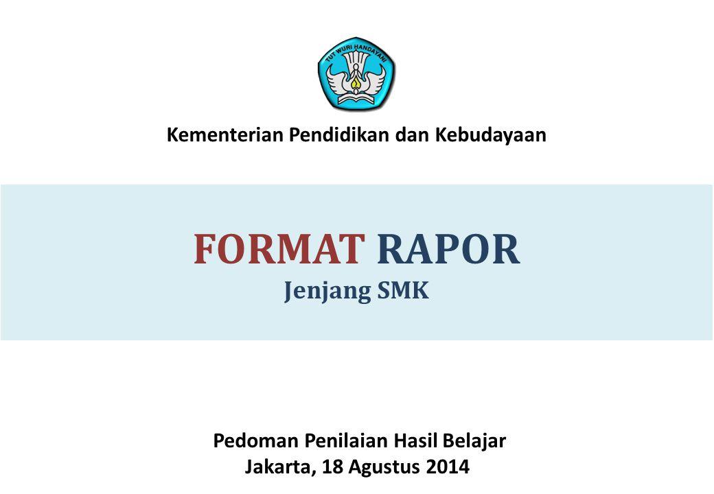 FORMAT RAPOR Jenjang SMK Pedoman Penilaian Hasil Belajar Jakarta, 18 Agustus 2014 Kementerian Pendidikan dan Kebudayaan