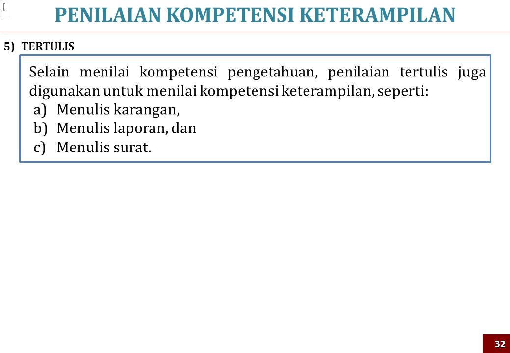 PENILAIAN KOMPETENSI KETERAMPILAN32 5)TERTULIS Selain menilai kompetensi pengetahuan, penilaian tertulis juga digunakan untuk menilai kompetensi keter