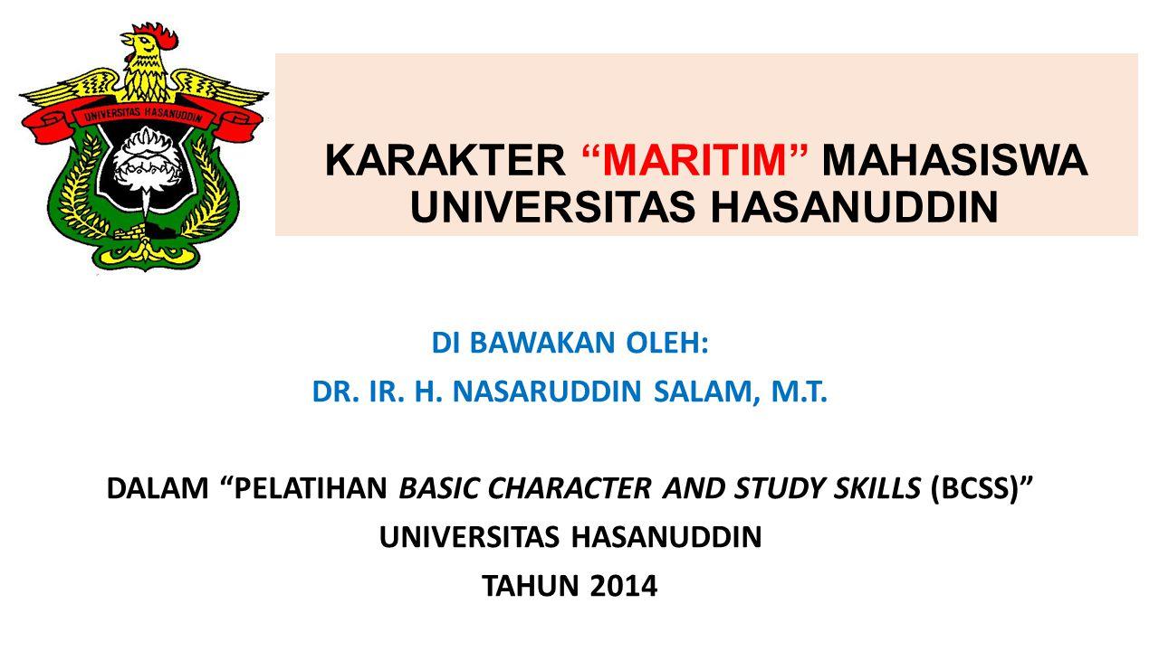 """KARAKTER """"MARITIM"""" MAHASISWA UNIVERSITAS HASANUDDIN DI BAWAKAN OLEH: DR. IR. H. NASARUDDIN SALAM, M.T. DALAM """"PELATIHAN BASIC CHARACTER AND STUDY SKIL"""