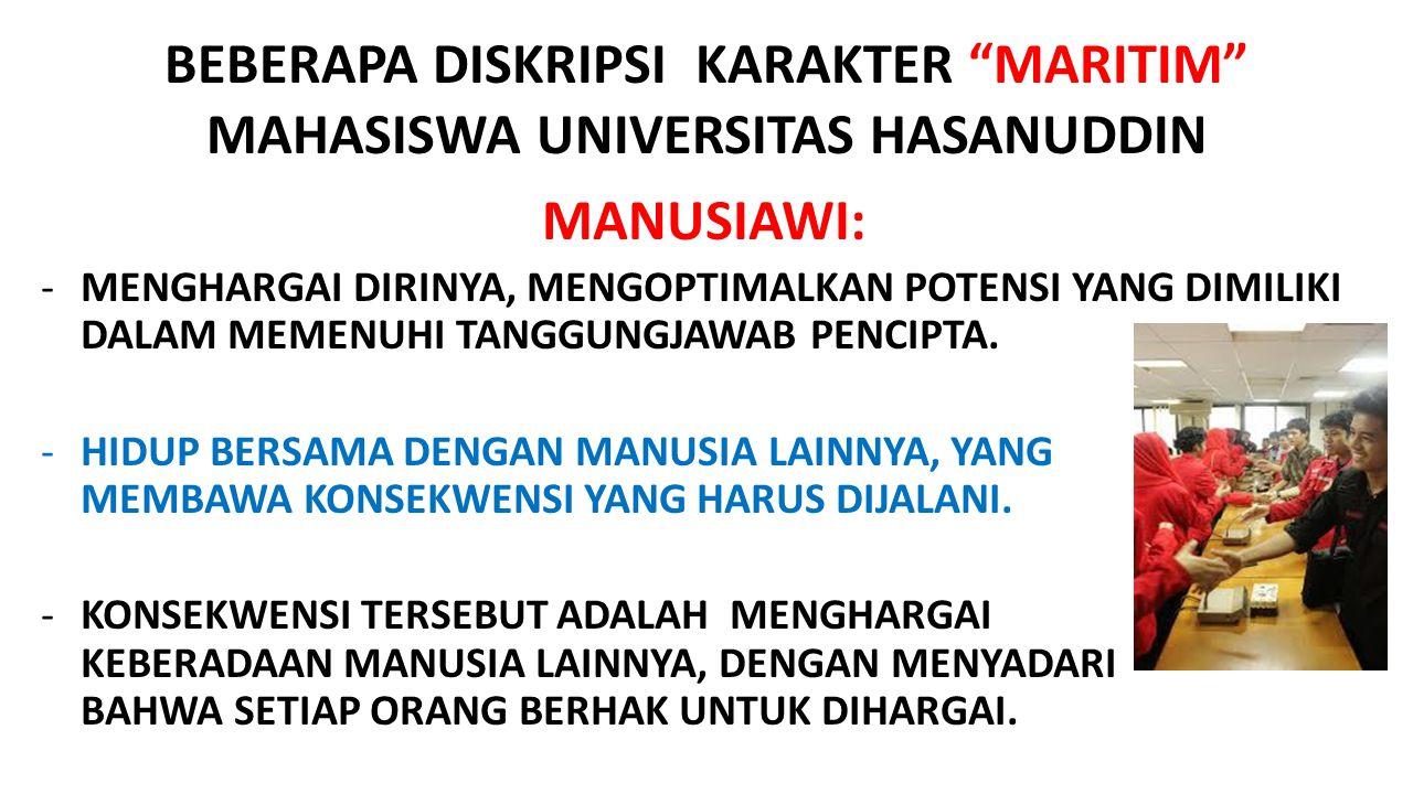 """BEBERAPA DISKRIPSI KARAKTER """"MARITIM"""" MAHASISWA UNIVERSITAS HASANUDDIN MANUSIAWI: -MENGHARGAI DIRINYA, MENGOPTIMALKAN POTENSI YANG DIMILIKI DALAM MEME"""