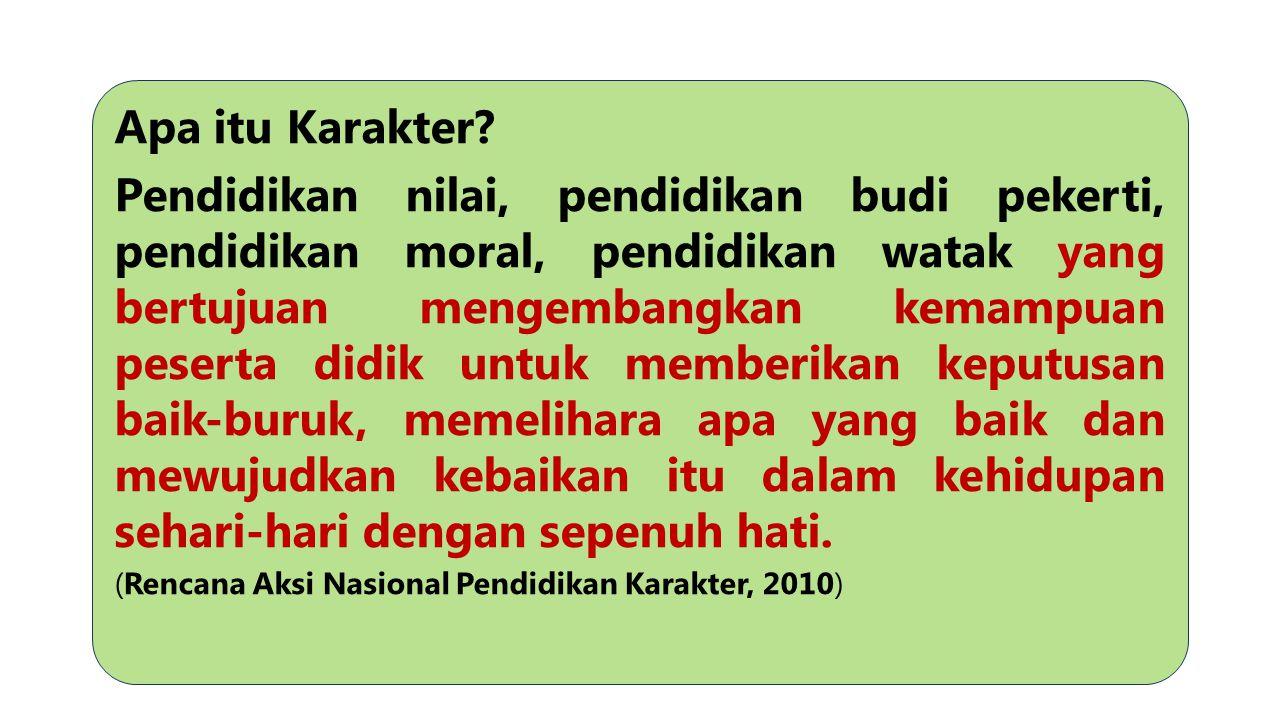 Apa itu Karakter? Pendidikan nilai, pendidikan budi pekerti, pendidikan moral, pendidikan watak yang bertujuan mengembangkan kemampuan peserta didik u