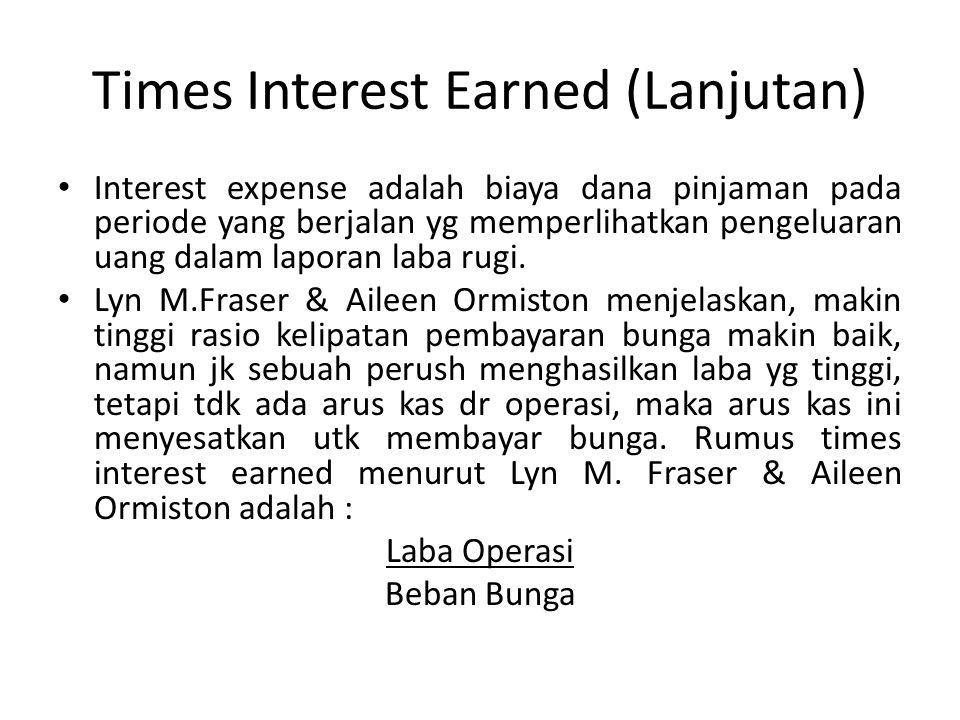 Times Interest Earned (Lanjutan) Interest expense adalah biaya dana pinjaman pada periode yang berjalan yg memperlihatkan pengeluaran uang dalam laporan laba rugi.